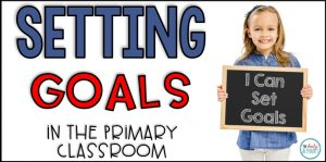 Setting Goals in the Primary Classroom